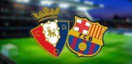 Nhận định - Soi kèo bóng đá Osasuna vs Barcelona hôm nay, 03h00 ngày 07/03